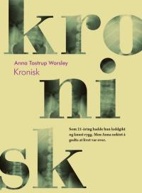 """Forsiden til boka """"Kronisk"""" skrevet av Anna Tostrup Worsley."""